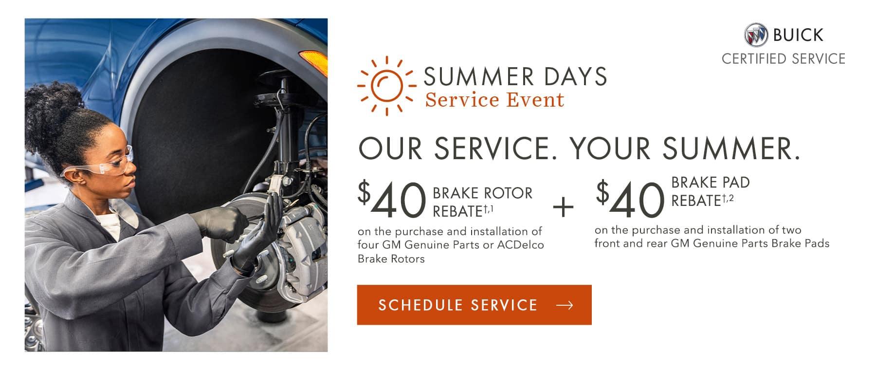 Summer Days Service Event. $40 Brake Rotor rebate + $40 Brake Pad Rebate