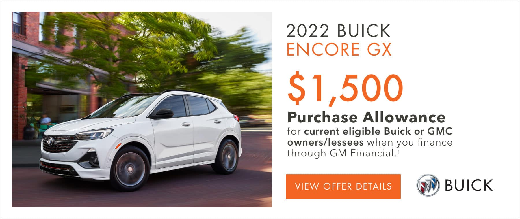 Up to $1,500 purchase allowance for current eligible Buick or GMC owner/lessees when you finance through GM Financial