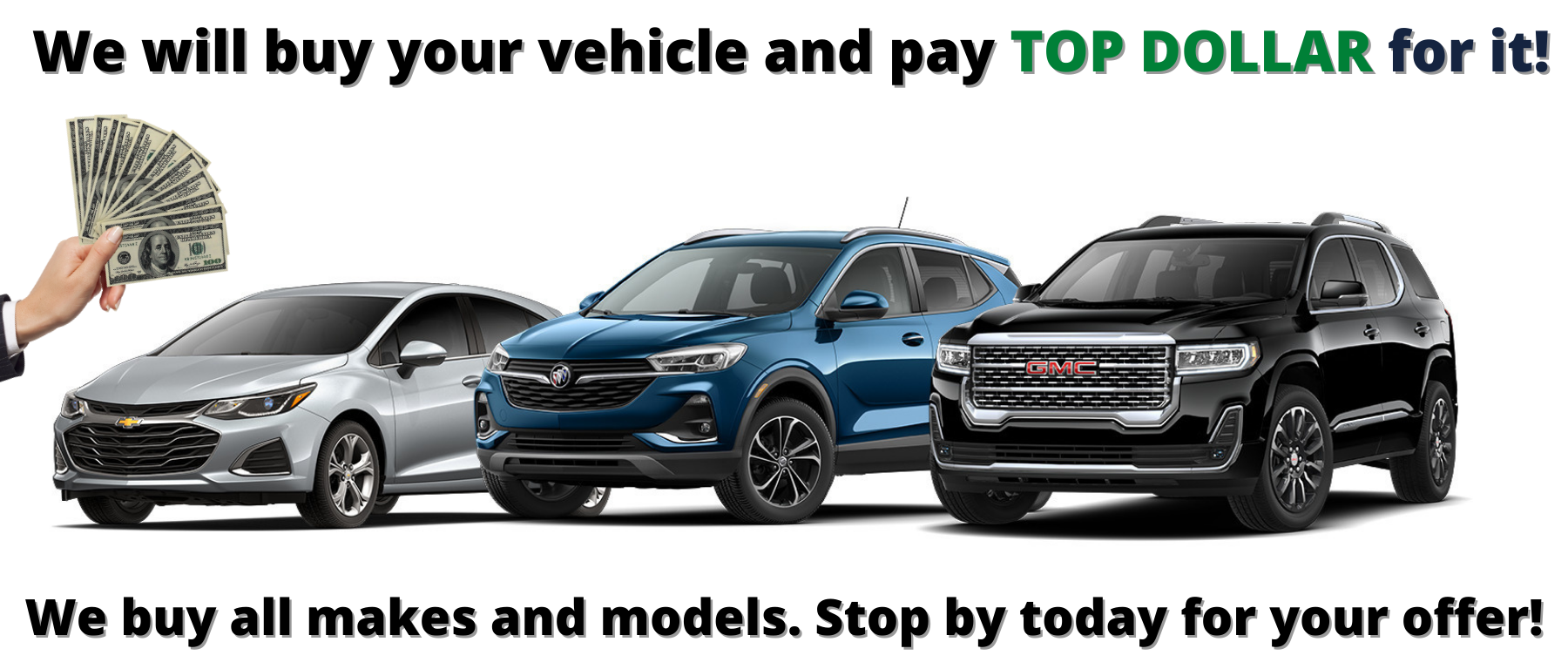 We will buy your car and pay TOP DOLLAR for it!